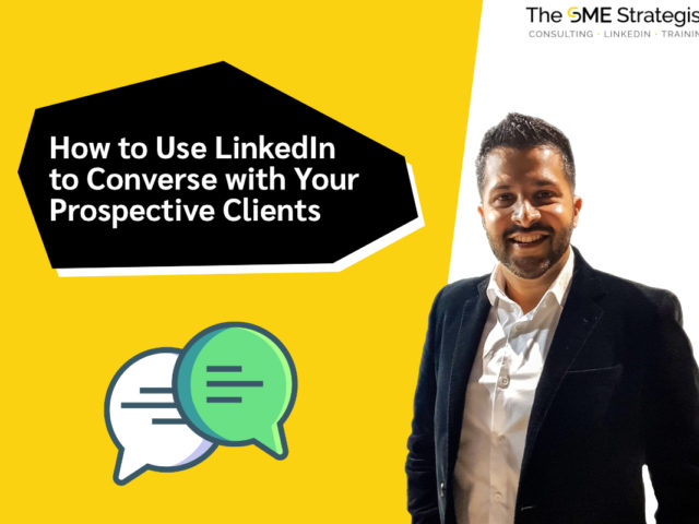 https://thesmestrategist.com/wp-content/uploads/2021/08/How-to-Use-LinkedIn-to-Converse-with-Your-Prospective-Clients-640x480.jpg