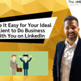 Make It Easy for Your Ideal Client to Do Business with You on LinkedIn